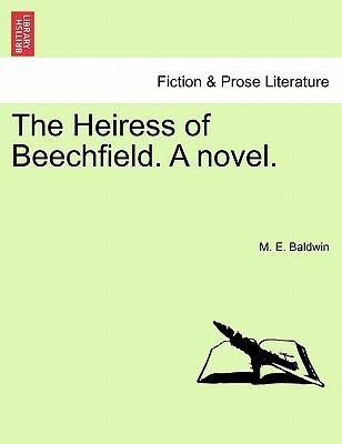 The Heiress of Beechfield. a Novel.