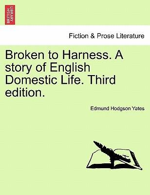 Broken to Harness. a Story of English Domestic Life. Third Edition.