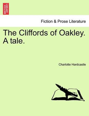 The Cliffords of Oakley. a Tale. Vol. I.