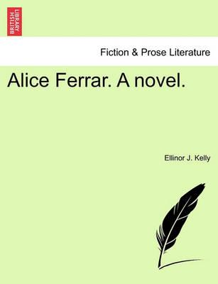 Alice Ferrar. a Novel. Vol. I.
