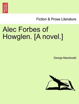 Alec Forbes of Howglen. [A Novel.] Vol. I.