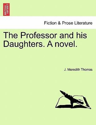 The Professor and His Daughters. a Novel.