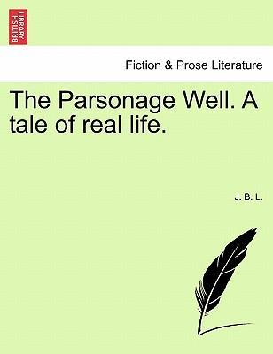 The Parsonage Well. a Tale of Real Life.