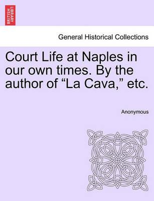 """Court Life at Naples in Our Own Times. by the Author of """"La Cava,"""" Etc."""