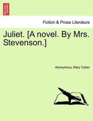 Juliet. [A Novel. by Mrs. Stevenson.]