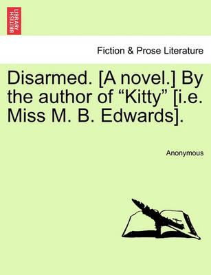 """Disarmed. [A Novel.] by the Author of """"Kitty"""" [I.E. Miss M. B. Edwards]."""
