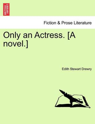 Only an Actress. [A Novel.]