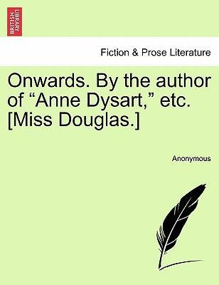 "Onwards. by the Author of ""Anne Dysart,"" Etc. [Miss Douglas.]"