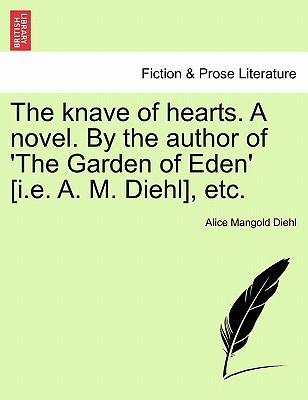 The Knave of Hearts. a Novel. by the Author of 'The Garden of Eden' [I.E. A. M. Diehl], Etc. Vol. III