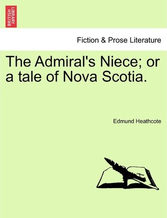 The Admiral's Niece; Or a Tale of Nova Scotia.