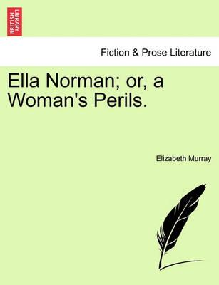 Ella Norman; Or, a Woman's Perils. Vol. II