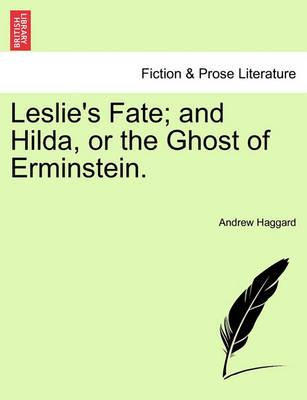 Leslie's Fate; And Hilda, or the Ghost of Erminstein.