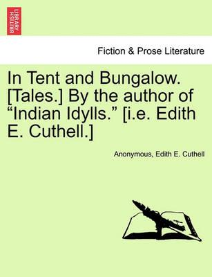 "In Tent and Bungalow. [Tales.] by the Author of ""Indian Idylls."" [I.E. Edith E. Cuthell.]"