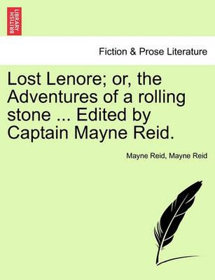 Lost Lenore; Or, the Adventures of a Rolling Stone ... Edited by Captain Mayne Reid.