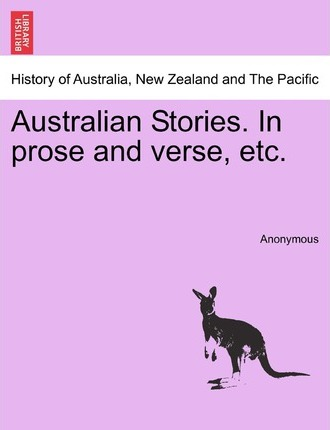Australian Stories. in Prose and Verse, Etc.