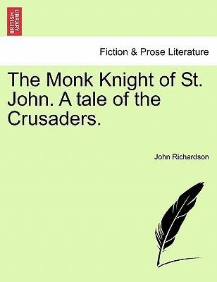 The Monk Knight of St. John. a Tale of the Crusaders.