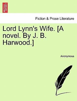 Lord Lynn's Wife. [A Novel. by J. B. Harwood.]