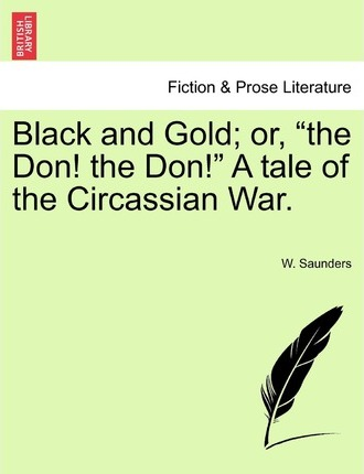 Black and Gold; Or, the Don! the Don! a Tale of the Circassian War.