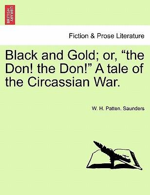 """Black and Gold; Or, """"The Don! the Don!"""" a Tale of the Circassian War."""