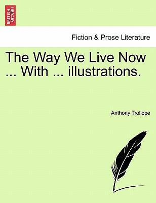 The Way We Live Now ... with ... Illustrations.