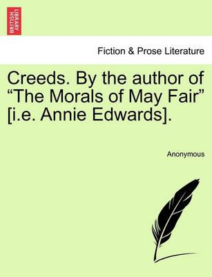 "Creeds. by the Author of ""The Morals of May Fair"" [I.E. Annie Edwards]."