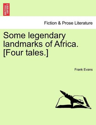 Some Legendary Landmarks of Africa. [Four Tales.]