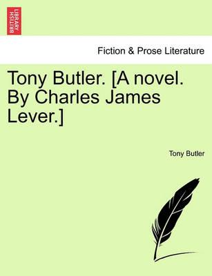 Tony Butler. [A Novel. by Charles James Lever.]