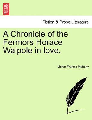 A Chronicle of the Fermors Horace Walpole in Love.