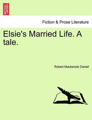 Elsie's Married Life. a Tale.