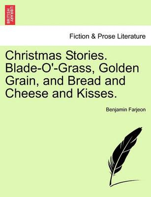 Christmas Stories. Blade-O'-Grass, Golden Grain, and Bread and Cheese and Kisses.