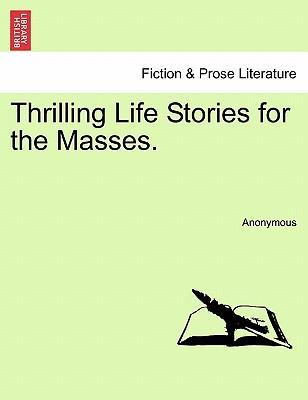 Thrilling Life Stories for the Masses.Vol.I