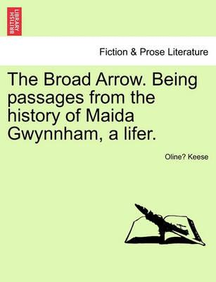 The Broad Arrow. Being Passages from the History of Maida Gwynnham, a Lifer.