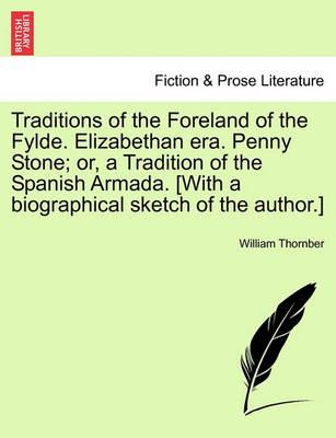 Traditions of the Foreland of the Fylde. Elizabethan Era. Penny Stone; Or, a Tradition of the Spanish Armada. [With a Biographical Sketch of the Author.]