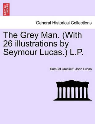The Grey Man. (with 26 Illustrations by Seymour Lucas.) L.P.