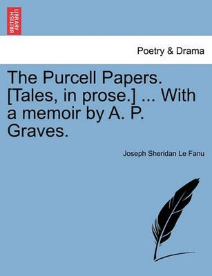 The Purcell Papers. [Tales, in Prose.] ... with a Memoir by A. P. Graves.