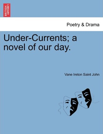 Under-Currents; A Novel of Our Day.