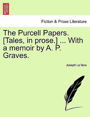 The Purcell Papers. [Tales, in Prose.] ... with a Memoir by A. P. Graves. Vol. II