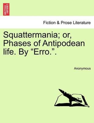 """Squattermania; Or, Phases of Antipodean Life. by """"Erro.."""""""