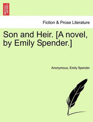 Son and Heir. [A Novel, by Emily Spender.]