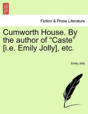 "Cumworth House. by the Author of ""Caste"" [I.E. Emily Jolly], Etc."