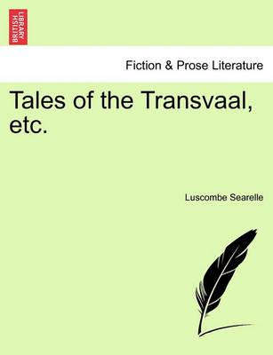 Tales of the Transvaal, Etc.
