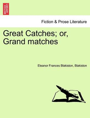 Great Catches; Or, Grand Matches Vol. II.