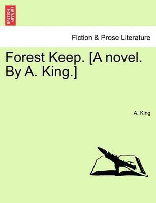Forest Keep. [A Novel. by A. King.] Vol. II.