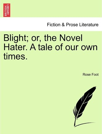 Blight; Or, the Novel Hater. a Tale of Our Own Times.