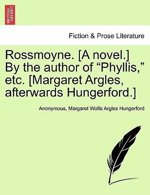 "Rossmoyne. [A Novel.] by the Author of ""Phyllis,"" Etc. [Margaret Argles, Afterwards Hungerford.]"