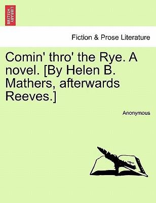 Comin' Thro' the Rye. a Novel. [By Helen B. Mathers, Afterwards Reeves.] Vol. III