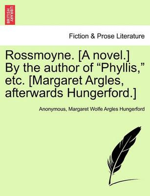 """Rossmoyne. [A Novel.] by the Author of """"Phyllis,"""" Etc. [Margaret Argles, Afterwards Hungerford.]"""