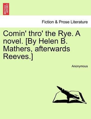Comin' Thro' the Rye. a Novel. [By Helen B. Mathers, Afterwards Reeves.] Vol. I