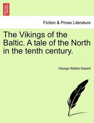 The Vikings of the Baltic. a Tale of the North in the Tenth Century. Vol. I