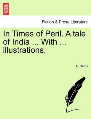 In Times of Peril. a Tale of India ... with ... Illustrations.